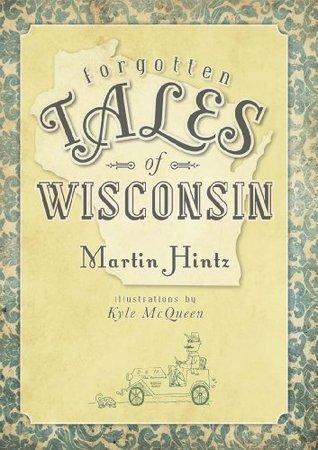 Forgotten Tales of Wisconsin Martin Hintz
