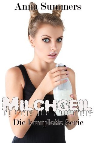 Milchgeil, die komplette Serie (Melk-Erotik Sammlung)  by  Anna Summers