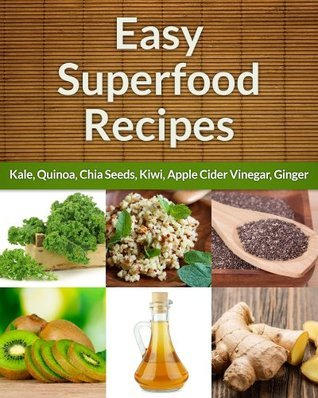 Easy Superfood Recipes 6-Pack: Natures Best For Health, Wellness and Weight Loss  by  Scarlett Aphra