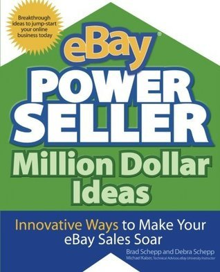 eBay PowerSeller Million Dollar Ideas: Innovative Ways to Make Your eBay Sales Soar  by  Brad Schepp