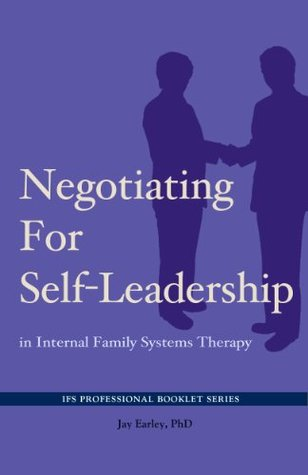 Negotiating for Self-Leadership in Internal Family Systems Therapy (IFS Professional Booklet Series) Jay Earley
