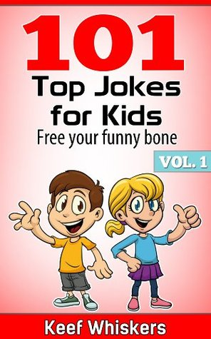 101 Top Jokes for Kids: Vol.1 Free your funny bone  by  Keef Whiskers