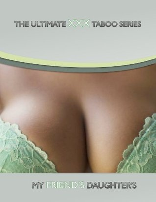 My Friends Daughters [Virgin erotica] (The Ultimate XXX Taboo Series)  by  Di Modena, Luciano