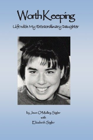 Worth Keeping: Life with My Extraordinary Daughter  by  Jean OMalley Sigler
