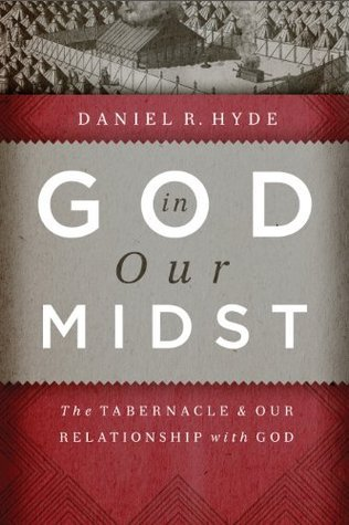 God in Our Midst: The Tabernacle and Our Relationship with God  by  Daniel R. Hyde
