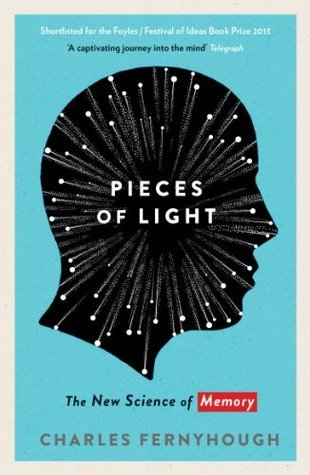 Pieces of Light: The new science of memory  by  Charles Fernyhough