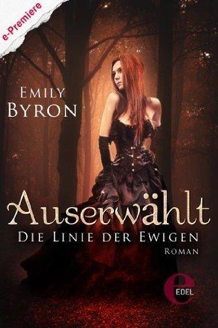 Auserwählt - Die Linie der Ewigen  by  Emily Byron