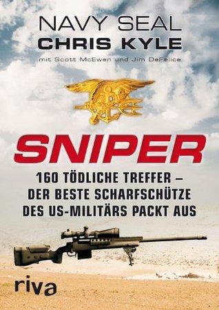 Sniper: 160 tödliche Treffer - Der beste Scharfschütze des US-Militärs packt aus  by  Chris Kyle