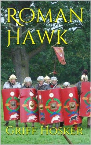 Roman Hawk (Sword of Cartimandua, #10)  by  Griff Hosker