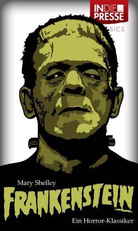 Mary Shelley - Frankenstein (Deutsche Ausgabe) (IDP Classics)  by  Mary Shelley