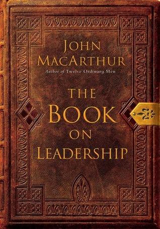 The Book on Leadership John F. MacArthur Jr.