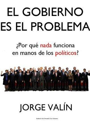 El Gobierno es el Problema Jorge Valín