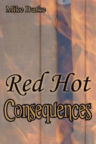 Red Hot Consequences Mike Burke