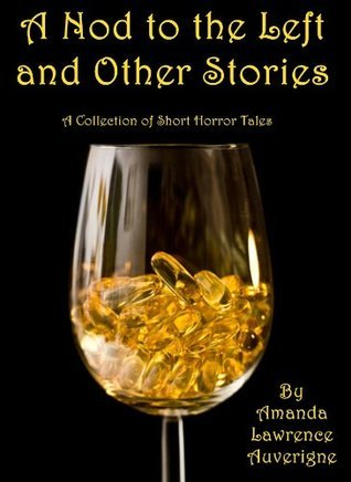 A Nod to the Left and Other Stories:  A Collection of Short Horror Tales Amanda Lawrence Auverigne