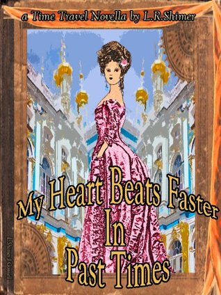 My Heart Beats Faster in Past Times  by  L.R. Shimer