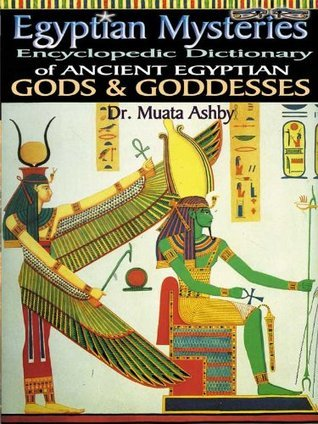 EGYPTIAN MYSTERIES VOL 2: Dictionary of Gods and Goddesses This book is about the mystery of neteru, the gods and goddesses of Ancient Egypt  by  Muata Ashby