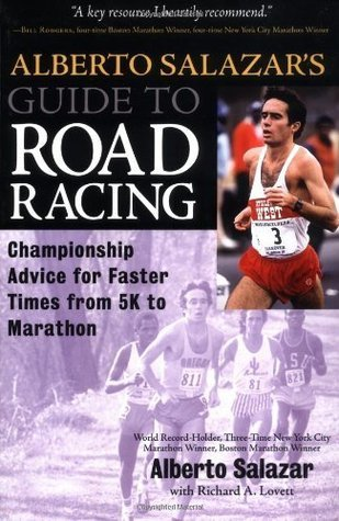 Alberto Salazars Guide to Road Racing: Championship Advice for Faster Times from 5K to Marathons Alberto Salazar