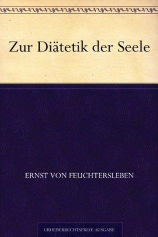 Zur Diätetik der Seele Ernst Von Feuchtersleben