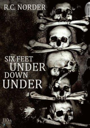 Six Feet Under Down Under: Überlebt wird nicht immer R. C. Norder
