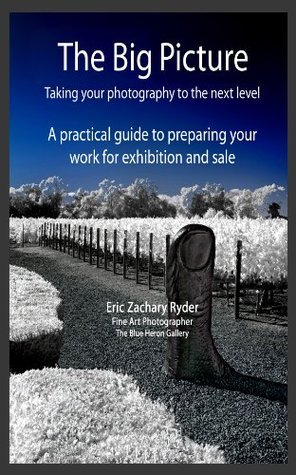 The Big Picture: Taking Your Photography to the Next Level  by  Eric Zachary Ryder