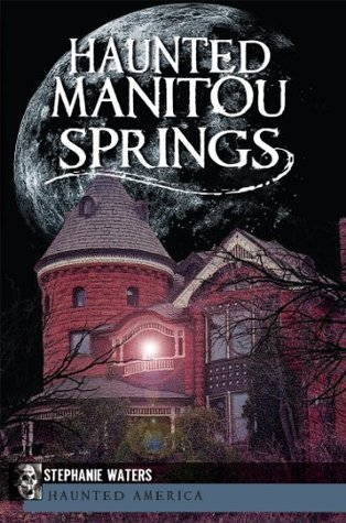 Haunted Manitou Springs (CO)  by  Stephanie Waters