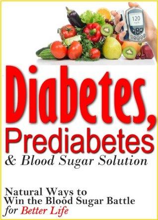 Diabetes, Prediabetes & Blood Sugar Solution: Natural Ways to Win the Blood Sugar Battle for Better Life  by  Mustafijur Rahman