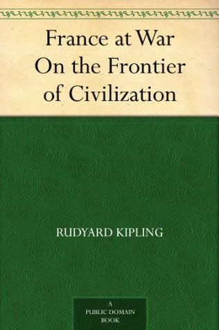 France at War On the Frontier of Civilization Rudyard Kipling