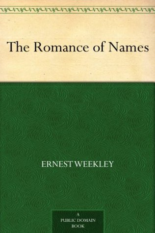 The Romance of Names Ernest Weekley