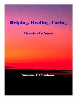 Helping, Healing, Caring: Memoir of a Nurse  by  Suzanne E Davidovac