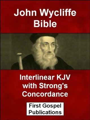 John Wycliffe Bible Interlinear KJV with Strongs Concordance First Gospel Publications