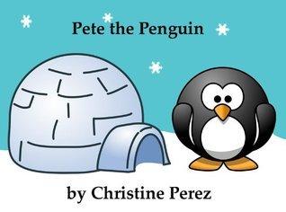 Pete the Penguin Christine Perez