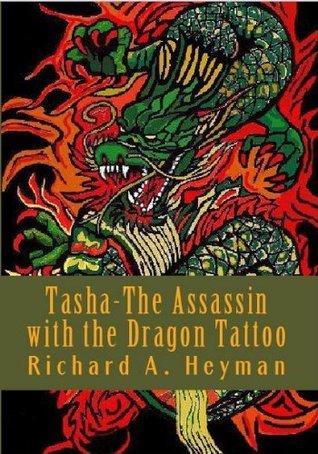 Tasha-The Assassin with the Dragon Tattoo  by  Richard A. Heyman
