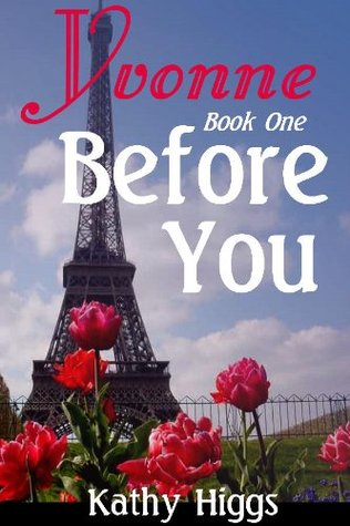 Yvonne, Book One, Before You  by  Kathy Higgs
