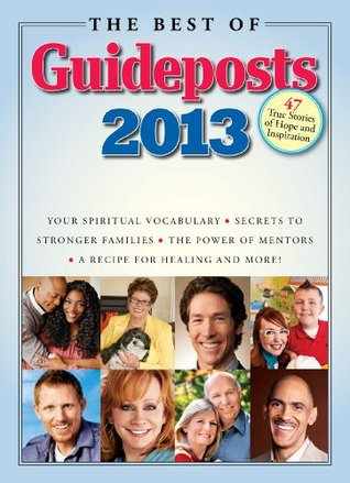 The Best of Guideposts 2013: 47 True Stories of Hope and Inspiration Guideposts Books