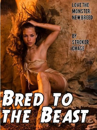 Bred to the Beast Stroker Chase