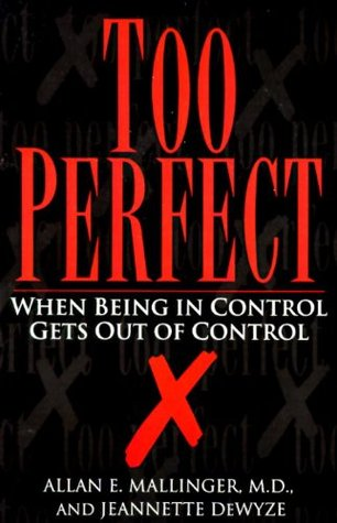 Too Perfect: When Being In Control Gets Out Of Control  by  Allan Mallinger