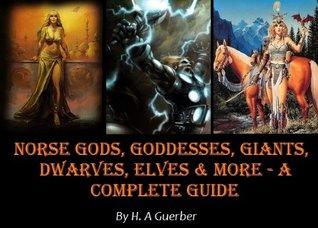 Norse Gods, Goddesses, Giants, Dwarves, Elves & More - A Complete Guide [Illustrated] H.A. Guerber