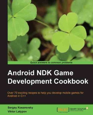 Android NDK Game Development Cookbook Sergey Kosarevsky