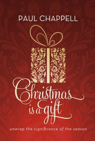 Christmas is a Gift: Unwrap the Significance of the Season  by  Paul Chappell