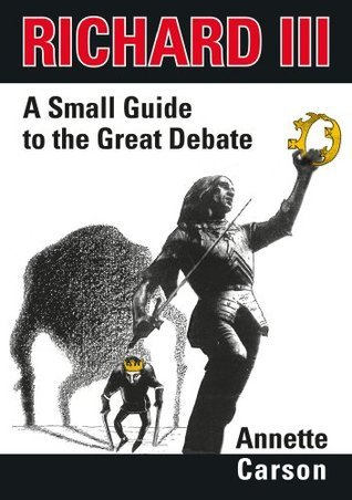 Richard III - A Small Guide to the Great Debate Annette Carson