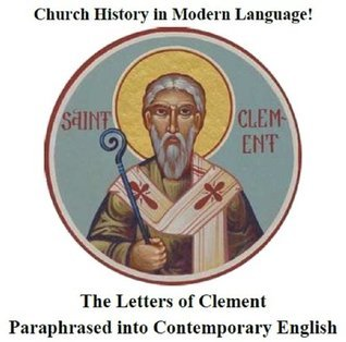 Church History in Modern Language! The Letters of Clement Paraphrased into Contemporary English  by  Stephen R.  Wilson