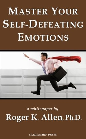 Master Your Self-Defeating Emotions  by  Roger K. Allen, Ph.D.