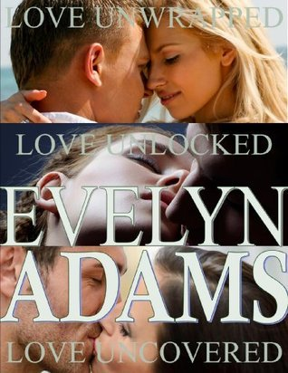 Love Unlocked, Uncovered and Unwrapped  by  Evelyn Adams