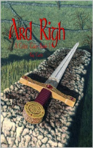 Ard Righ (A Celtic Tale, #1) Ray Cattie