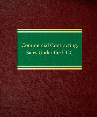 Commercial Contracting: Sales Under the UCC  by  Jeffrey D. Wittenberg