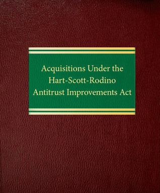 Acquisitions Under the Hart-Scott-Rodino Antitrust Improvements Act  by  Stephen M. Axinn