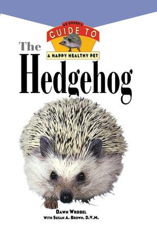 The Hedgehog: An Owners Guide to a Happy Healthy Pet Dawn Wrobel