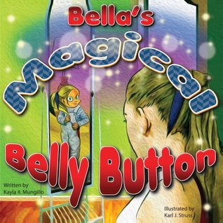 Bellas Magical Belly Button  by  Kayla R. Mungillo