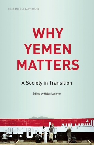 Why Yemen Matters: A Society in Transition Helen Lackner