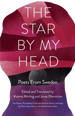 The Star By My Head: Poets from Sweden Malena Mörling